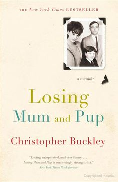 Losing Mum and Pup: A Memoir - Christopher Buckley - Google Books