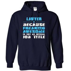 LAWYER Because Freaking Awesome is not an Official Job Title T Shirts, Hoodies Sweatshirts. Check price ==► http://store.customtshirts.xyz/go.php?u=https://www.sunfrog.com/LifeStyle/LAWYER-Because-Freaking-Awesome-is-not-an-Official-Job-Title-2347-NavyBlue-11013614-Hoodie.html?41382