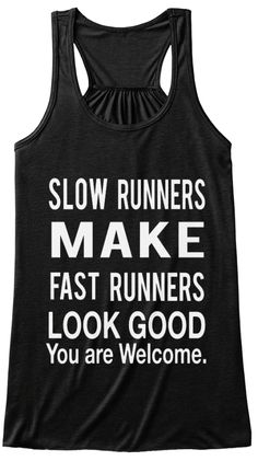 Slow Runners Make Fast Runners Look Good You Are Welcome. Black T-Shirt Front