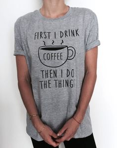 >> Click to Buy << First I Drink Coffee T-shirt Coffee Tops Gifts Funny Tumblr Tops Present Punk Kawaii Women'S T Shirt Tops Tee Western Style #Affiliate