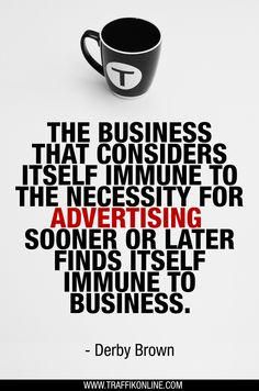"""""""The business that considers itself immune to the necessity for advertising sooner or later finds itself immune to business. Small Business Quotes, Business Advice, Business Motivation, Guerilla Marketing, Business Marketing, Online Marketing, Digital Marketing, Advertising Quotes, Marketing Quotes"""