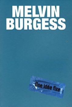 Une idée fixe • Melvin Burgess • Gallimard