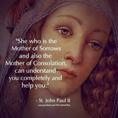 St. John Paul II ❤️ ~ Mary is a wonderful confidant!  Turn to her in trust (even if you are embarrassed or having trouble finding someone to confide in) and she will help you with your needs and draw you nearer to Christ, her Son.