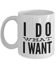 Funny Coffee Mugs-I Do What I Want-Coffee Mug Funny-Funny Mugs-Mugs Funny-Funny Mugs For Men-Funny Tea Mugs-Coffee Mugs Funny-Sarcasm Mug-Funny Coffee Mugs Sarcasm-Funny Mugs Sarcasm