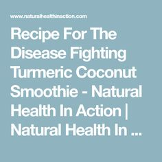 Recipe For The Disease Fighting Turmeric Coconut Smoothie - Natural Health In Action | Natural Health In Action
