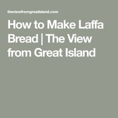 How to Make Laffa Bread   The View from Great Island