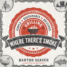 Q with Barton Seaver and recipes from his new book, Where There's Smoke