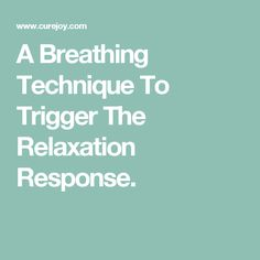 A Breathing Technique To Trigger The Relaxation Response.