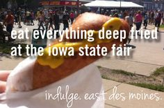 eat everything deep fried at the iowa state fair