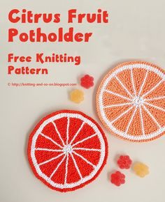 Citrus Fruit Potholder - free knitting pattern by Knitting and so on
