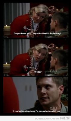 Fudge! Gonna have to remember to replace the other word with it.  Dean makes is sound so cool and funny and the same time.