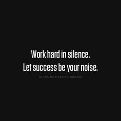 ultramotivationquotes:  Work hard in silence. Let success be your noise.