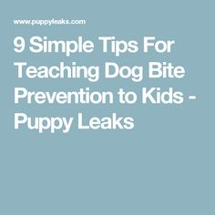 9 Simple Tips For Teaching Dog Bite Prevention to Kids - Puppy Leaks
