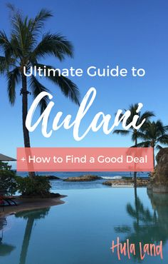 Ultimate Guide to Aulani, a Disney Resort in Hawaii plus things to do at Aulani and how to save money