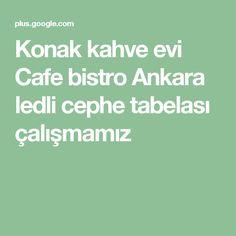 Konak kahve evi Cafe bistro Ankara ledli cephe tabelası çalışmamız