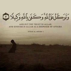 AND PUT THY TRUST IN ALLAH AND ENOUGH IS ALLAH AS A DISPOSER OF AFFAIRS <3