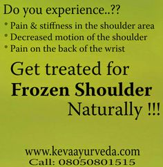 Keva Ayurveda: Get treated for Frozen Shoulder Naturally !!! For free consultation, call - 8050801515  Keva Ayurveda Health Care Pvt Ltd Multi Speciality Clinic | Pharmacy | Therapy Centre  Locations: 1. BTM Layout: #57, 35th Main, BTM 2nd Stage, Bangalore – 560076 2. HSR Layout: #600, 14th Main, 15th Cross, HSR Sector -4 , Bangalore – 560102 3. Indiranagar: #1334, 12th Cross, Double Road, Indiranagar, Bangalore - 560038  Call : 080 41510441 / 8050056044 Webiste: www.kevaayurveda.com