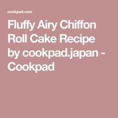Fluffy Airy Chiffon Roll Cake Recipe by cookpad.japan - Cookpad