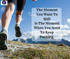 #Quote #Of #The #Day #Moment #Quit #Moment #Need #Keep #Pushing :) :)