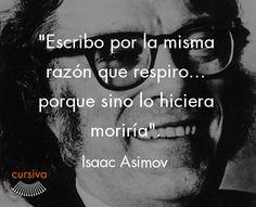 """Escribo por la misma razón que respiro, porque sino lo hiciera moriría"" Isaac Asimov #cita #quote #escritura #literatura #libros #books #IsaacAsimov"
