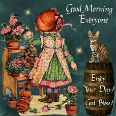 Good morning Everyone, Enjoy Your Day! God Bless!