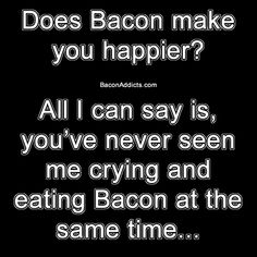 Bacon Is Happiness. Bacon Quotes, Bacon Memes, Bacon Funny, Sarcasm Humor, Bacon Recipes, Twisted Humor, Funny Pictures, Funny Pics, Are You Happy