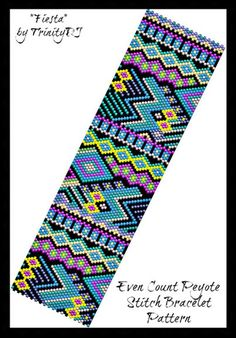 Fiesta - is an EVEN COUNT PEYOTE STITCH CUFF/BRACELET pattern that has been designed for the use of Delica beads #11. ++++++++++++++++++++++++++++++++++++++++++++++++++++++++++++ BRACELET PATTERN SPECIFICATIONS: SKILL LEVEL: Knowledge of even count peyote is needed. STITCH TECHNIQUE:
