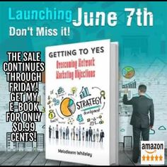 The Sale continues through Fri, Get my E-book only $0.99 cents while you still can! https://www.amazon.com/Getting-Yes-Overcoming-Marketing-Objections-ebook/dp/B01GFJNZCO/ref=sr_1_1?ie=UTF8&qid=1464792744&sr=8-1&keywords=getting+to+yes+network+whiteley & btw after you buy it throw me a quick 5 Star review, it will help others find my book as well! THANK YOU!