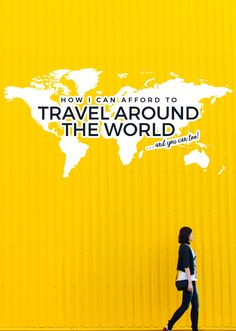 How I Can Afford to Travel Around the World. You Can, Too!