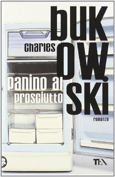 Panino al prosciutto: Amazon.it: Charles Bukowski: Libri