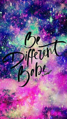 Be different babe (galaxy wallpaper I made for the app CocoPPa)
