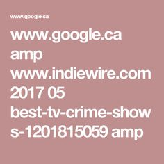 www.google.ca amp www.indiewire.com 2017 05 best-tv-crime-shows-1201815059 amp