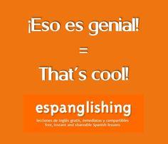 ¡Eso es genial! = That's cool!