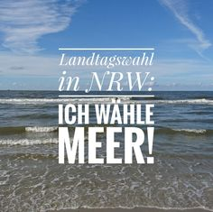 Die offizielle Wahlempfehlung zur Landtagswahl in Nordrhein-Westfalen. #nrw #nordrheinwestfalen #wahl #meer #meerweh #meerfreude #meerliebe