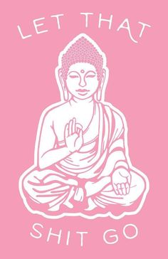 Do more meditation! To hang up in my meditation room: Let That Shit Go Buddha Art Print Green by SundazeSociety on Etsy Buda Wallpaper, Frases Yoga, Go Pink, Pink Girl, Buddha Art, Buddha Wisdom, Quotations, Me Quotes, Let It Go Quotes