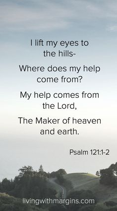 I lift my eyes to the hills Psalm 121:1-2 Biblical Quotes, Bible Verses Quotes, Scripture Verses, Faith Quotes, Bible Scriptures, Psalms Verses, Psalms Quotes, Faith Verses, Bible Psalms