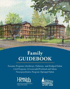 Family guidebook : forensic programs (archways, pathways, and bridges)/Salem, civil program : (crossroads)/Portland and Salem, neuropsychiatric program (springs)/Salem, by the Oregon State Hospital