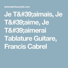 Je T'aimais, Je T'aime, Je T'aimerai Tablature Guitare, Francis Cabrel