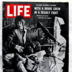 Another Life magazine cover earlier in 1965 featured a photo of Vietnam helicopter crew chief James C. Farley with his hand on a jammed machine gun while wounded pilot Lieutenant James E. Magel was dying beside him.