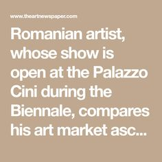 Romanian artist, whose show is open at the Palazzo Cini during the Biennale, compares his art market ascendancy to working in porn