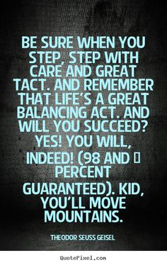 Quotes about success - Be sure when you step, step with care and great tact. and..