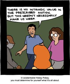 In existentialist Hokey Pokey, you must determine for yourself what it's all about.