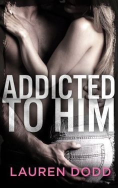 Addicted to Him by Lauren Dodd, http://www.amazon.com/dp/B00E3W7LSK/ref=cm_sw_r_pi_dp_H.W7rb19FTR9P