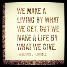 """""""We make a living by what we get, but we make a life by what we give.""""   -Winston Churchill #quote"""
