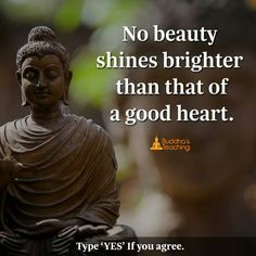 no beauty shines brighter than that of a good heart Buddhist Quotes, Spiritual Quotes, Wisdom Quotes, Positive Quotes, Me Quotes, Motivational Quotes, Inspirational Quotes, Yoga Quotes, Quotes Funny Sarcastic