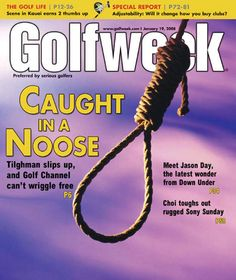 9. Caught in a Noose – Golfweek, January 19 2008 The cover on Golfweek featured a noose and was so heavily criticized that the editor was let go the following day.
