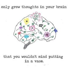 Only grow thoughts in your brain that you wouldnt mindhellip