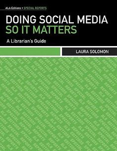 Doing social media so it matters : a librarian's guide / Laura Solomon.