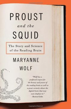 Availability: http://130.157.138.11/record=b3860854~S13  Proust and the Squid: The Story and Science of the Reading Brain / Maryanne Wolf A developmental psychologist evaluates the ways in which reading and writing have transformed the human brain
