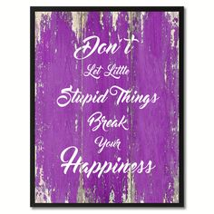 Don't Let Little Stupid Things Inspirational Quote Saying Gift Ideas Home Décor Wall Art